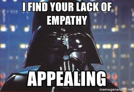 I find your lack of empathy Appealing - Darth Vader | Meme Generator